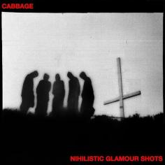 Cabbage -Nihilistic Glamour Shots