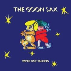 The Goon Sax - We're Not Talking